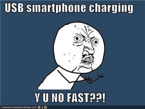 USB smartphone charging  Y U NO FAST??!