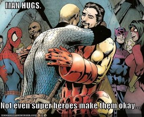 MAN HUGS.  Not even super heroes make them okay...