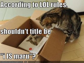 "According to LOL rules, shouldn't title be ""i IS maru""?"