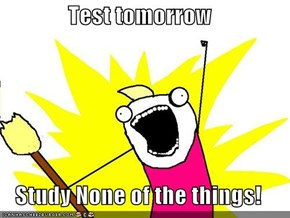 Test tomorrow  Study None of the things!
