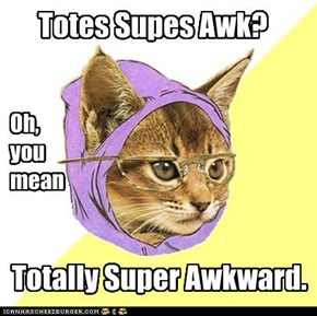 Hipster Cat doesn't know abbreviations.