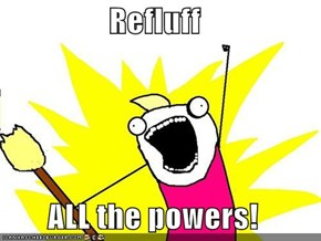 Refluff  ALL the powers!