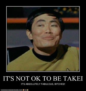IT'S NOT OK TO BE TAKEI