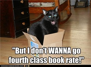 """But I don't WANNA gofourth class book rate!"""