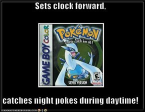 Sets clock forward,  catches night pokes during daytime!