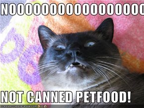NOOOOOOOOOOOOOOOOOOOO  NOT CANNED PETFOOD!