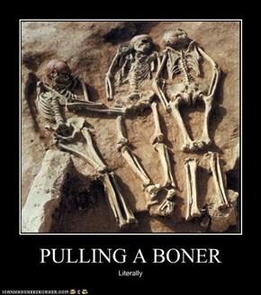 PULLING A BONER