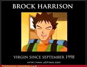 Brock, forever alone