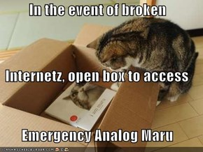 In the event of broken  Internetz, open box to access Emergency Analog Maru