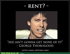 George doesn't pay rent.