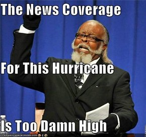 The News Coverage For This Hurricane Is Too Damn High