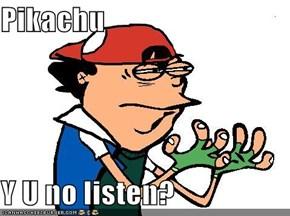 Pikachu  Y U no listen?