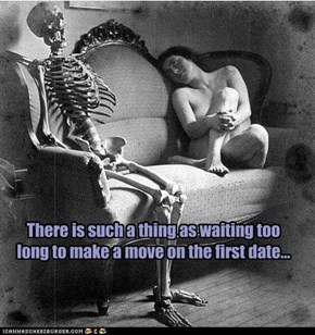 There is such a thing as waiting too long to make a move on the first date...