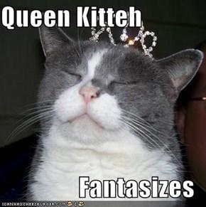 Queen Kitteh  Fantasizes