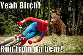 Yeah Bitch!  Run from da bear!