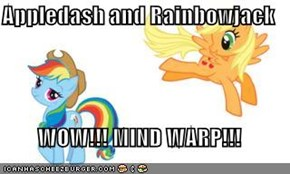 Appledash and Rainbowjack  WOW!!! MIND WARP!!!