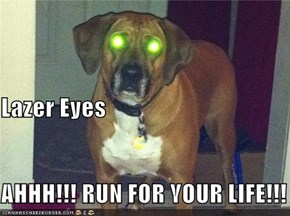 Lazer Eyes AHHH!!! RUN FOR YOUR LIFE!!!