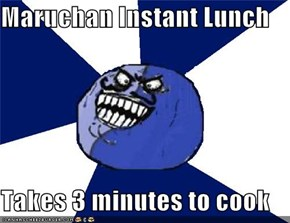 Maruchan Instant Lunch  Takes 3 minutes to cook