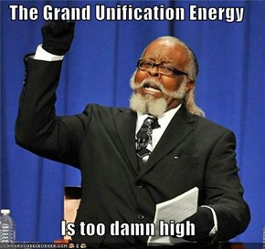 The Grand Unification Energy  Is too damn high