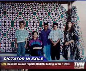 DICTATOR IN EXILE - Reliable source reports Qadafhi hiding in the 1990s