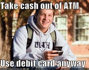 Take cash out of ATM  Use debit card anyway