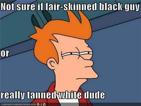 Not sure if fair-skinned black guy or really tanned white dude