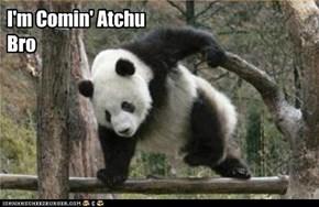 Comin' atchu bro