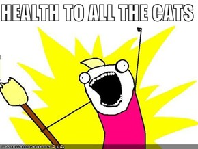 HEALTH TO ALL THE CATS