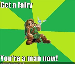 Get a fairy  You're a man now!