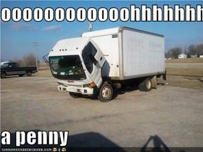 oooooooooooohhhhhhh  a penny