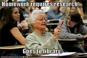 Homework requires research...  Goes to library.