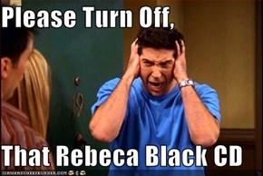 Please Turn Off,  That Rebeca Black CD