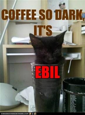 COFFEE SO DARK,  IT'S