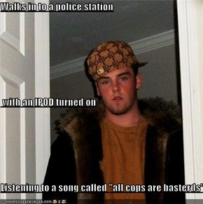 "Walks in to a police station  with an IPOD turned on Listening to a song called ""all cops are basterds"""