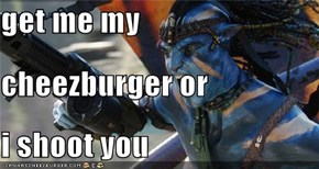 get me my  cheezburger or i shoot you