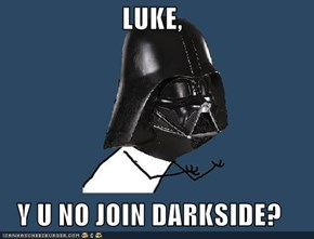 LUKE,  Y U NO JOIN DARKSIDE?