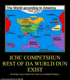 ICHC COMPETSHUN  REST OF DA WURLD DUN EXIST