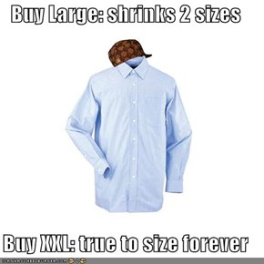Buy Large: shrinks 2 sizes  Buy XXL: true to size forever