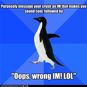 Socially Awkward Penguin: How ELSE will he know that I'm awesome?