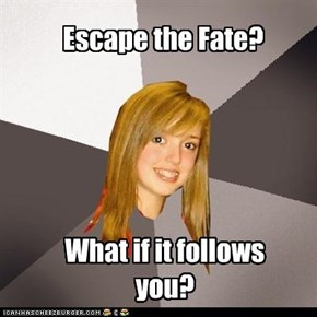 Escape the Fate?