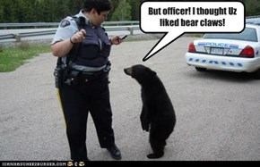 But officer! I thought Uz liked bear claws!