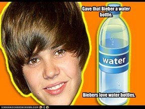Gave that Bieber a water bottle.