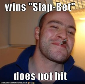 "wins ""Slap-Bet""  does not hit"
