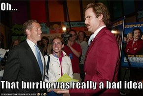 Oh...  That burrito was really a bad idea