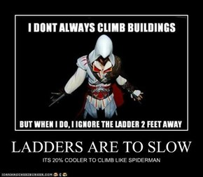 LADDERS ARE TO SLOW