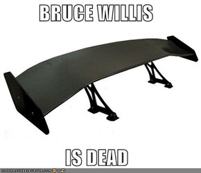 BRUCE WILLIS  IS DEAD