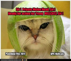 Sir !  Private Melon Head, Sir.! Ready for action for Troop  HELLCATZ, Sir !