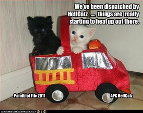 We've been dispatched by HellCatz   ....  things are  really starting to heat up out there.