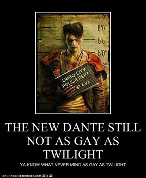 THE NEW DANTE STILL NOT AS GAY AS TWILIGHT