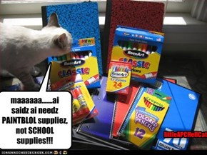 maaaaaa.......ai saidz ai needz PAINTBLOL suppliez, not SCHOOL supplies!!!